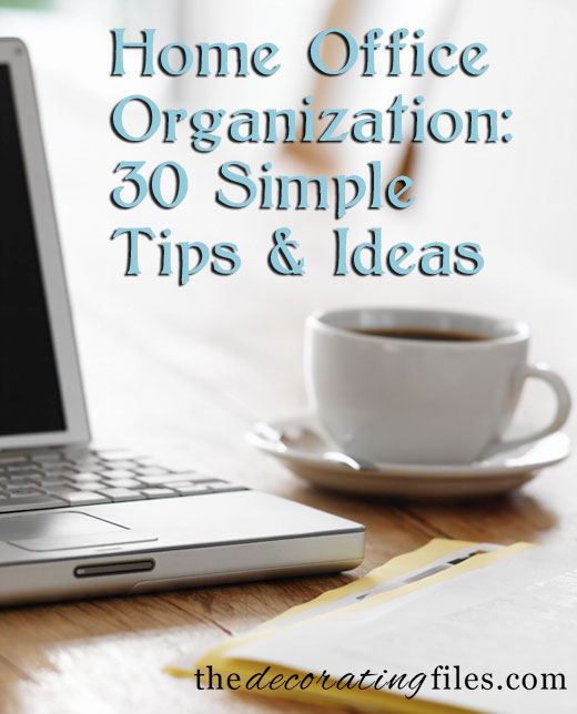 30 Easy Ways Of Your Home Organization: Home Office Organization: 30 Simple Tips & Tricks