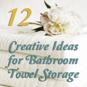 Bathroom Towel Storage: 12 Quick, Creative & Inexpensive Ideas