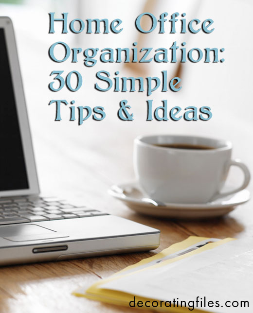 Home Office Organization 30 Simple Tips Tricks
