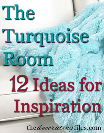 The Turquoise Room: 12 Ideas for Inspiration at The Decorating Files