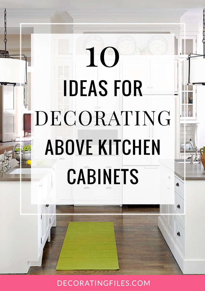 10 Ideas for Decorating Above Kitchen Cabinets on dead space above kitchen cabinets, empty space above stairs, empty space in bathroom above, blank space above kitchen cabinets, wasted space above kitchen cabinets, void space above kitchen cabinets, empty space above kitchen sink, empty space above fireplace, empty space above refrigerator, open space above kitchen cabinets,